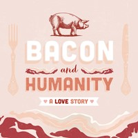 Bacon and Humanity – A Love Story