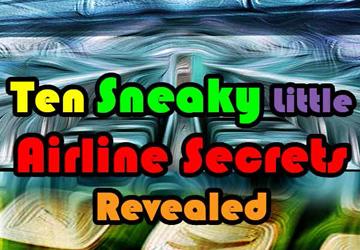 Ten Sneaky Little Airline Secrets Revealed