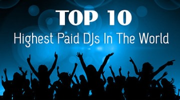 Top 10 Highest Paid DJs In The World