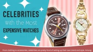Celebrities with the Most Expensive Watches