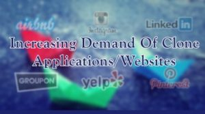 Increasing Demand of Clone Applications and Websites