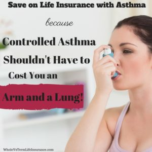 Because Controlled Asthma Shouldn't Have to Cost you an Arm and a Lung - Save on Term Life Insurance with Asthma