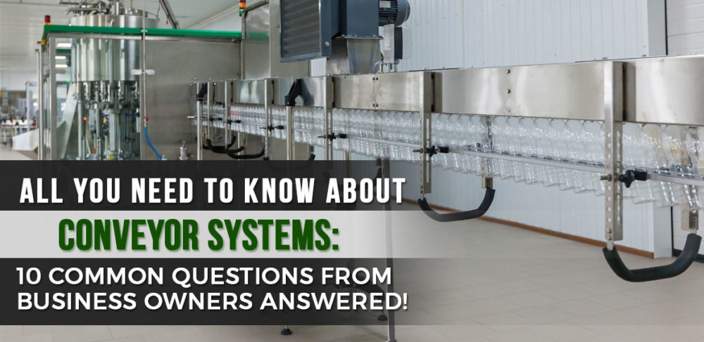 All You Need to Know About Conveyor Systems: 10 Common Questions from Business Owners Answered!