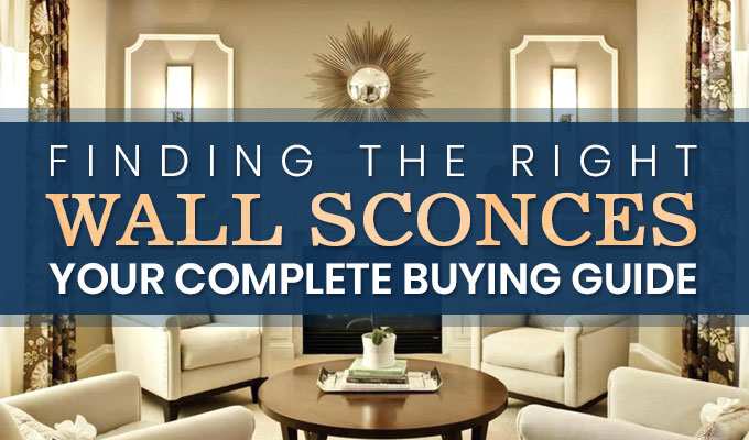 Finding the Right Wall Sconces: Your Complete Buying Guide