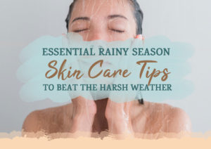 Essential Rainy Season Skin Care Tips To Beat The Harsh Weather